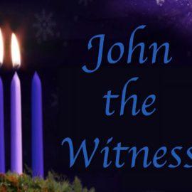 Advent 3 Sermon: John the Witness