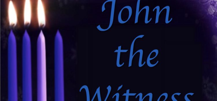 Advent 3 Sermon: John the Witness